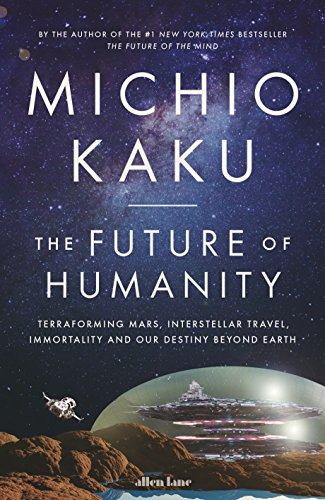 The Future of Humanity: Terraforming Mars, Interstellar Travel, Immortality, and Our Destiny Beyond (English Edition) por Michio Kaku
