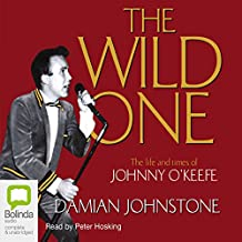 The Wild One: The Life and Times of Johnny O'Keefe