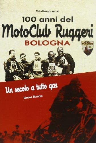 100 anni del Motoclub Ruggeri Bologna. Un secolo a tutto gas