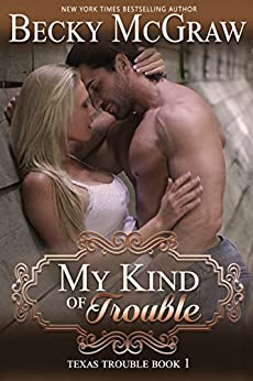 My Kind of Trouble (#1, Texas Trouble) (Texas Trouble Series) by [McGraw, Becky]