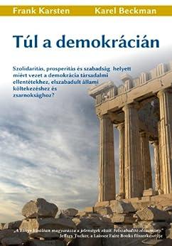 Túl a demokrácián: Szolidaritás, prosperitás és szabadság helyett miért vezet a demokrácia társadalmi ellentétekhez, elszabadult állami költekezéshez és zsarnoksághoz? (English Edition) von [Karsten, Frank, Beckman, Karel]