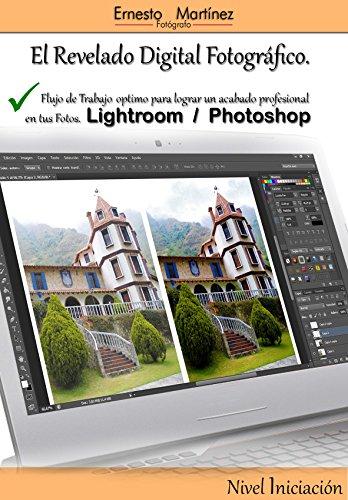 El Revelado Digital Fotográfico: Ligtroom y Photoshop de [Martínez, Ernesto]