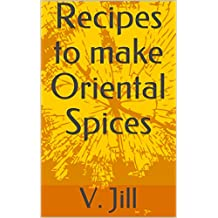 Recipes to make Oriental Spices (English Edition)