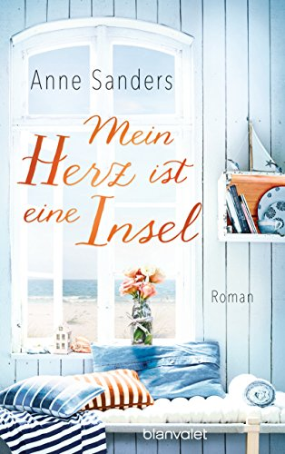 Mein Herz ist eine Insel: Roman von [Sanders, Anne]