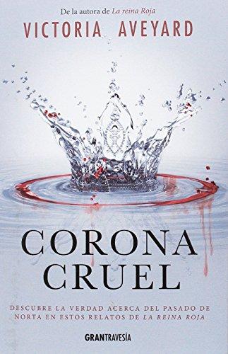 Corona cruel : descubre la verdad acerca del pasado de Norta en estos relatos de la Reina Roja por Victoria Aveyard