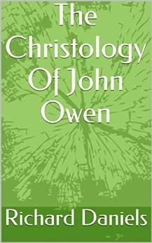 The Christology Of John Owen (English Edition) di [Daniels, Richard]