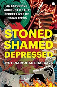 Stoned, Shamed, Depressed: An Explosive Account of the Secret Lives of India's T