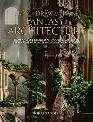 How to Draw and Paint Fantasy Architecture (How to Draw & Paint) by Rob Alexander (2010-10-12)