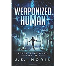 Weaponized Human (Robot Geneticists, Band 3)