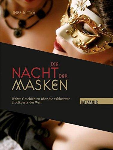 Die Nacht der Masken: Wahre Geschichten über die exklusivste Erotikparty der Welt (Geschichte Der Masken)