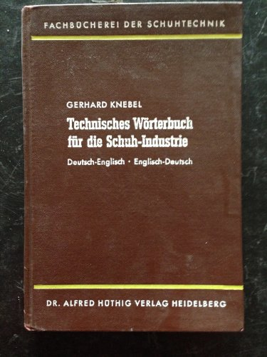 Technical Dictionary for the Shoe Industry, German to English and English to German: Technisches Woerterbuch fur die Schuh-Industrie Deutsch Englisch und Englisch Deutsch -