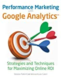 Telecharger Livres Performance Marketing with Google Analytics Strategies and Techniques for Maximizing Online ROI by Sebastian Tonkin Published by Wiley 1st first edition 2010 Paperback (PDF,EPUB,MOBI) gratuits en Francaise