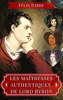 Les maîtresses authentiques de Lord Byron par [Rabbe, Félix]