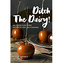 Ditch the Dairy!: Delicious Dairy-Free Desserts, Pies and Puddings (English Edition)