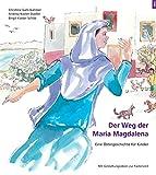Der Weg der Maria Magdalena: Eine Ostergeschichte für Kinder - Mit Gestaltungsideen zur Fastenzeit -
