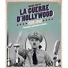 La Guerre d'Hollywood 1939-1945. Propagande, patriotisme et cinéma