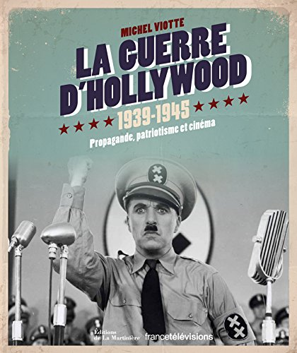 La Guerre d'Hollywood 1939-1945. Propagande, patriotisme et cinma