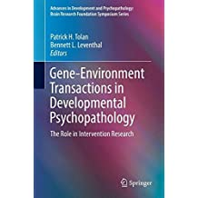 Gene-Environment Transactions in Developmental Psychopathology: The Role in Intervention Research (Advances in Development and Psychopathology: Brain Research Foundation Symposium Series)