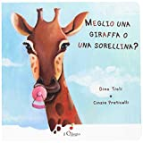 Meglio una giraffa o una sorellina?