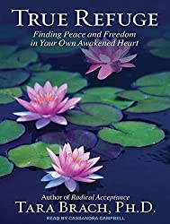 True Refuge: Finding Peace and Freedom in Your Own Awakened Heart by Tara Brach PhD (2013-05-20)