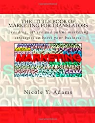 The Little Book of Marketing for Translators: Branding, offline and online marketing strategies to boost your business