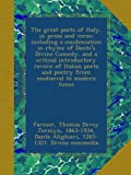 The great poets of Italy, in prose and verse; including a condensation in rhyme of Dante's Divine Comedy, and a critical introductory review of Italian poets and poetry from mediaeval to modern times