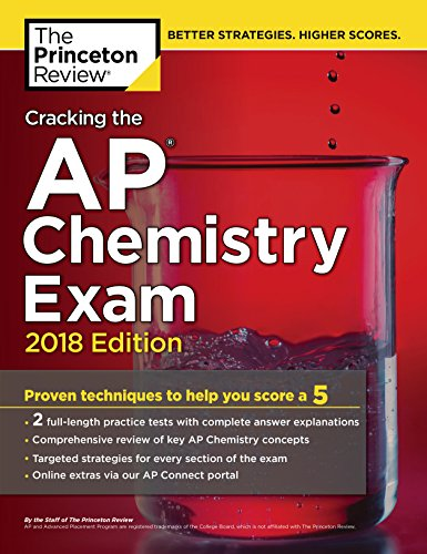 Cracking the AP Chemistry Exam, 2018 Edition: Proven Techniques to Help You Score a 5 (College Test Preparation) (English Edition) (Chemie Test Ap)