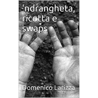 'ndrangheta, Ricotta E Swaps