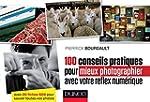 100 conseils pratiques pour mieux pho...