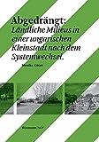 Abgedrängt: Ländliche Milieus in einer ungarischen Kleinstadt nach dem Systemwechsel (culture [kylty:r] Schweizer Beiträge zur Kulturwissenschaft.)