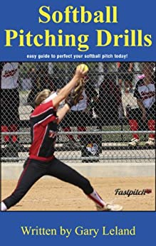 Softball Pitching Drills: Great Pitching Drills for Fastpitch Softball (Fastpitch Softball Drills) (English Edition) von [Leland, Gary]
