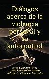 Diálogos acerca de la violencia personal y su autocontrol