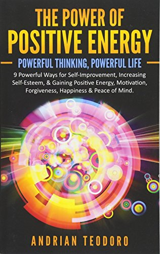 The Power of Positive Energy: Powerful Thinking,Powerful Life: 9 Powerful Ways for Self-Improvement,Increasing Self-Esteem,& Gaining Positive ... & Peace of Mind.: Volume 1 por Andrian Teodoro