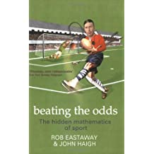 Beating the Odds: The Hidden Mathematics of Sport by Rob Eastaway (2007-08-11)