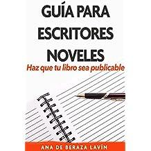 Guía para escritores noveles: Haz que tu libro sea publicable (Spanish Edition)