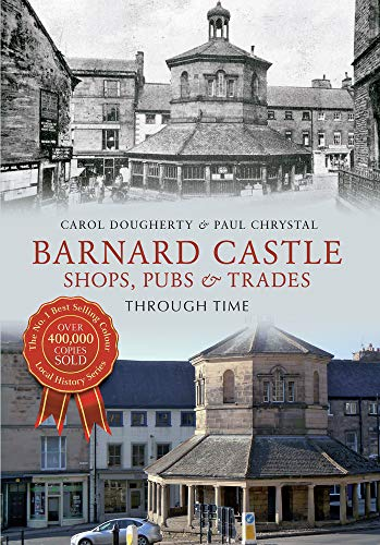 Barnard Castle Shops, Pubs & Trades Through Time - Barnard Castle