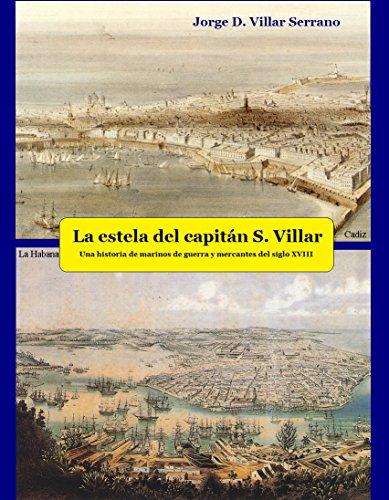 La estela del capitán S. Villar: Una historia de marinos de guerra y mercantes del siglo XVIII por JORGE VILLAR SERRANO