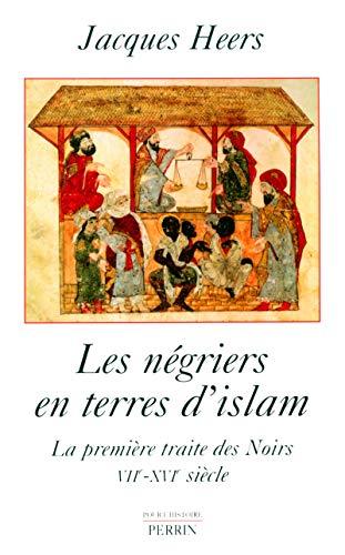 Les Négriers en terres d'islam :  La Première traite des Noirs, VIIe-XVIe siècle par Jacques Heers