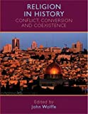Religion in history: Conflict,Conversion and Coexistence