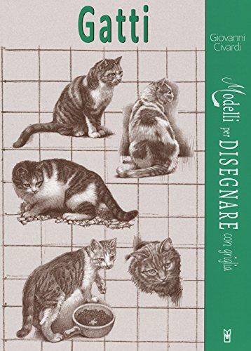 Gatti. Modelli per disegnare con griglia. Ediz. illustrata (Disegno e tecniche pittoriche) por Giovanni Civardi