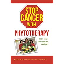 Stop Cancer with Phytotherapy: With 100+ anti-cancer recipes (English Edition)