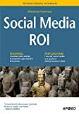 Social Media ROI: seconda edizione aggiornata (Web marketing)