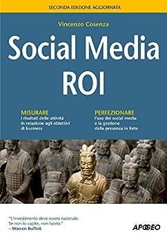 Social Media ROI: seconda edizione aggiornata (Guida completa) di [Cosenza, Vincenzo]