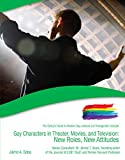 Gay Characters in Theater, Movies, and Television: New Roles, New Attitudes (English Edition)