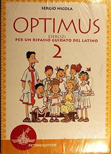 Optimus. Esercizi per un ripasso guidato del latino-Grammatica. Per le Scuole superiori: 2