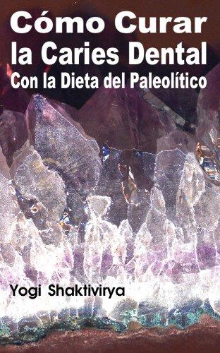 Cómo Curar la Caries Dental Con la Dieta del Paleolítico por Russell Symonds