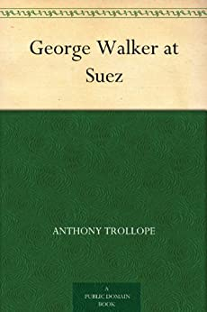 George Walker at Suez (English Edition) par [Trollope, Anthony]