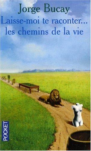 Laisse-Moi TE Raconter... Les Chemins De LA Vie par Jorge Bucay