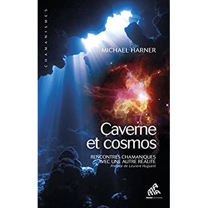 Caverne et cosmos: Rencontres chamaniques avec une autre réalité (Chamanismes)