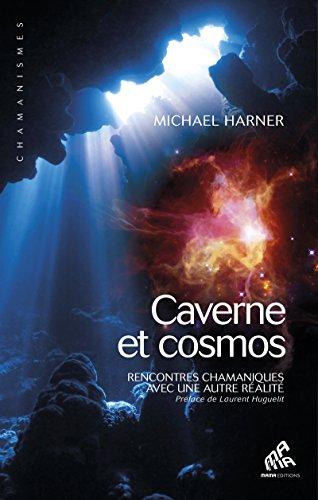 Caverne et cosmos: Rencontres chamaniques avec une autre réalité